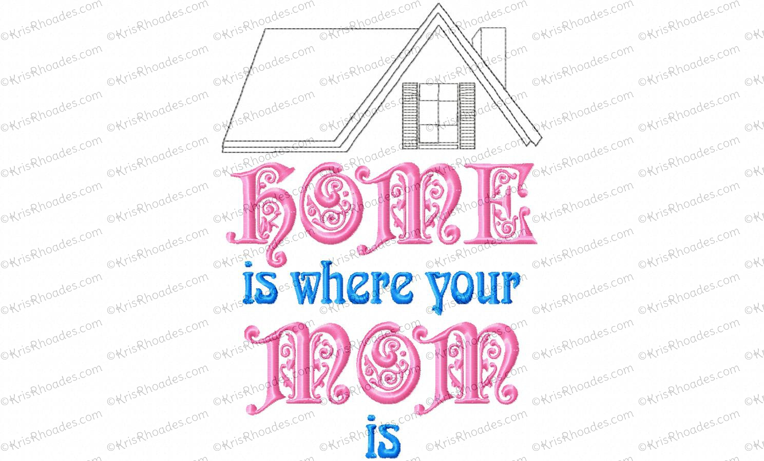 Home Is Where Your Mom Is Embroidery Design - Kris Rhoades