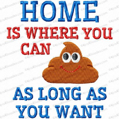 Home is Where You Can Crap As Long As You Want Toilet Paper Embroidery Design