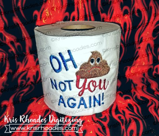 Oh Crap Not You Again Toilet Paper Embroidery Design