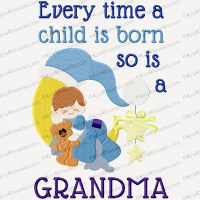 Every Time a Child Is Born So Is a Grandma Embroidery Design